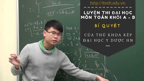 Bí quyết luyện thi đại học môn toán khối A-B của thủ khoa ĐH Y Dược HN 2015