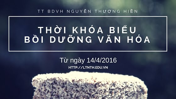 TKB các lớp Bồi Dưỡng Văn Hóa 9-10-11 từ ngày 14/4/2016
