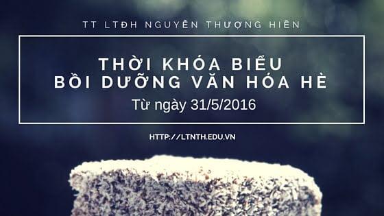 TKB các lớp Bồi Dưỡng Văn Hóa Hè 2016 từ ngày 31/5