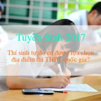 Thi sinh tự do có được lựa chọn địa điểm thi THPT quốc gia 2017?