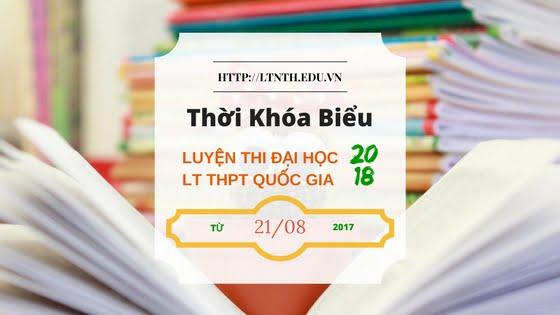 Thời khóa biểu, lịch học các lớp Luyện thi đại học, Luyện thi THPT QG 2018 từ 21/8/2017